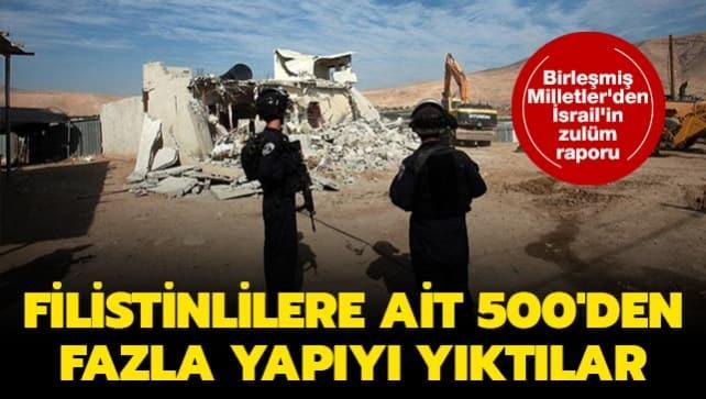 Birleşmiş Milletler'den İsrail'in zulüm raporu: Filistinlilere ait 500'den fazla yapıyı yıktılar