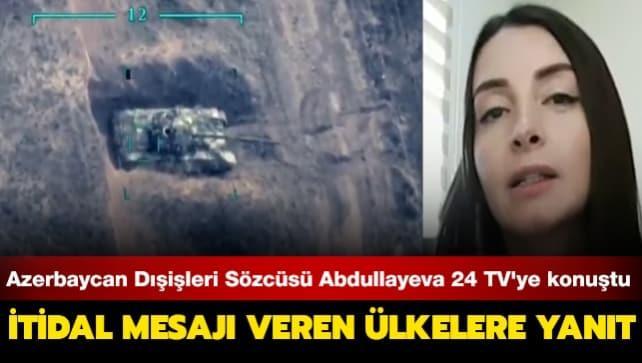 Azerbaycan Dışişleri Sözcüsü Abdullayeva 24 TV'ye konuştu: İtidal mesajları veren ülkeler işgalci Ermenistan'a baskı yapmalıdır