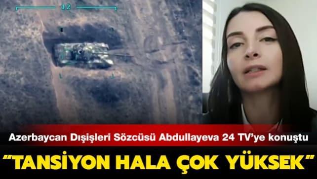 Azerbaycan Dışişleri Sözcüsü Abdullayeva 24 TV'ye konuştu: Ermenistan-Azerbaycan cephe hattında tansiyon hala çok yüksek