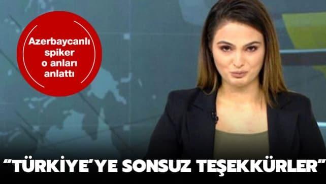 Azerbaycanlı spiker o anları anlattı: 'Türkiye'ye sonsuz teşekkürler'