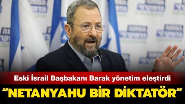 Eski İsrail Başbakanı Barak yönetim eleştirdi: Netanyahu bir diktatör