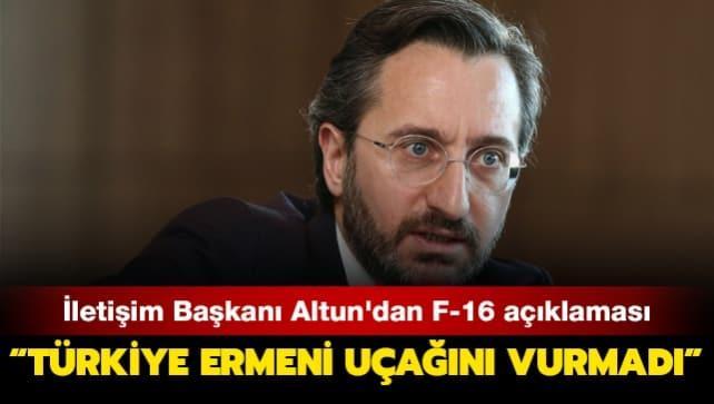 İletişim Başkanı Altun'dan F-16 açıklaması: Türkiye Ermeni uçağını vurmadı