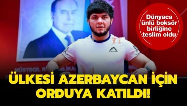 Dünyaca ünlü Azerbaycanlı boksör orduya katıldı
