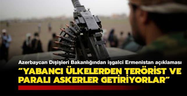 Azerbaycan Dışişleri Bakanlığından işgalci Ermenistan açıklaması: Yabancı ülkelerden terörist ve paralı askerler getiriyorlar
