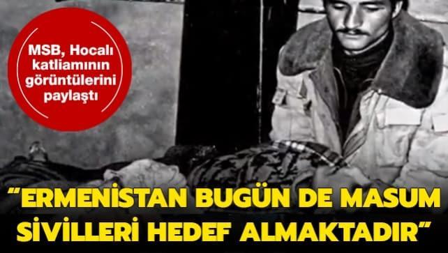 MSB, Hocalı katliamının görüntülerini paylaştı: 'Ermenistan, bugün de masum sivilleri hedef almaktadır'