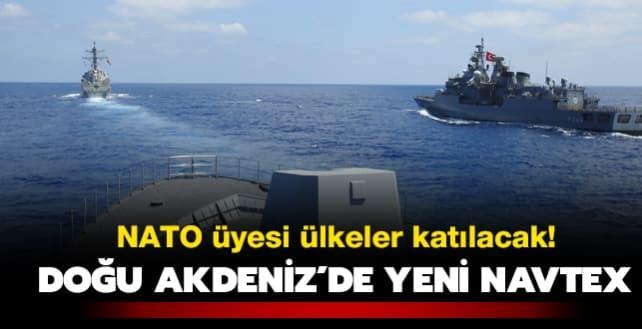 Doğu Akdeniz'de NAVTEX: NATO üyesi ülkeler katılacak