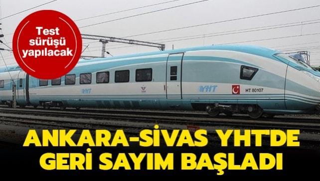 Ankara-Sivas YHT'de geri sayım başladı... Test sürüşü yapılacak