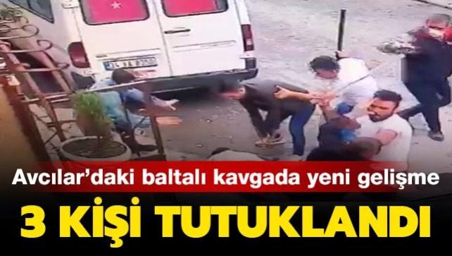 Avcılar'daki baltalı kavgaya ilişkin 3 kişi tutuklandı