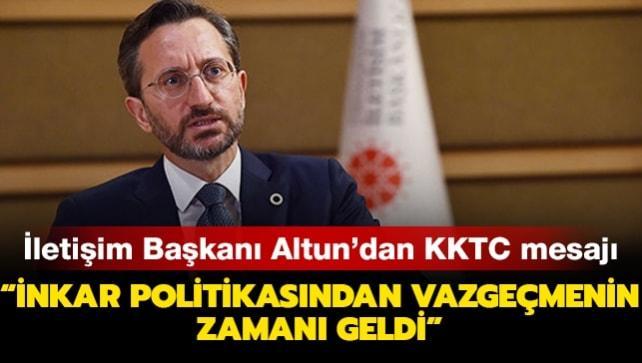İletişim Başkanı Altun: Kıbrıs Türklerinin iradesini inkar politikasından vazgeçmenin zamanı geldi