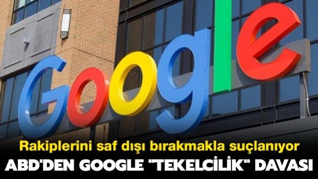ABD'den Google 'tekelcilik' davası: Rakiplerini saf dışı bırakmakla suçlanıyor