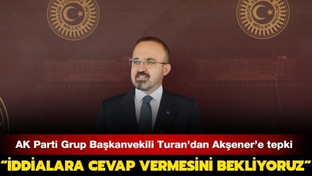 AK Parti Grup Başkanvekili Turan'dan Akşener'e tepki