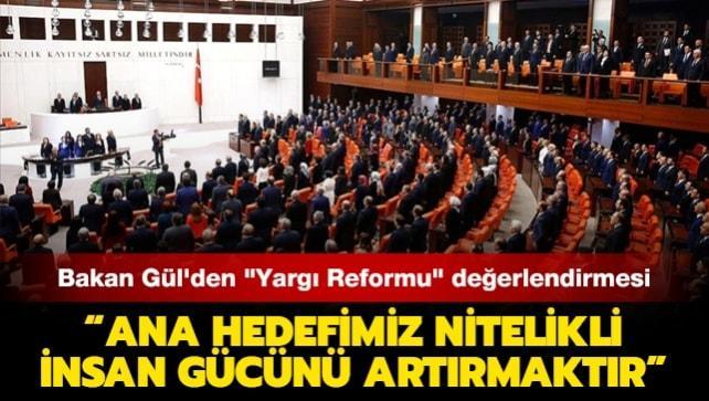 Bakan Gül'den 'Yargı Reformu' değerlendirmesi: Ana hedefimiz nitelikli insan gücünü artırmaktır