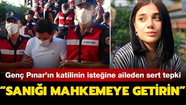 Genç Pınar Gültekin'in isteğine aileden sert tepki: Sanığı mahkemeye getirin