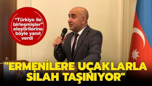 'Türkiye ile birleşmişler' eleştirisine yanıt: Ermenilere TIR'larla ve uçaklarla silah taşınıyor