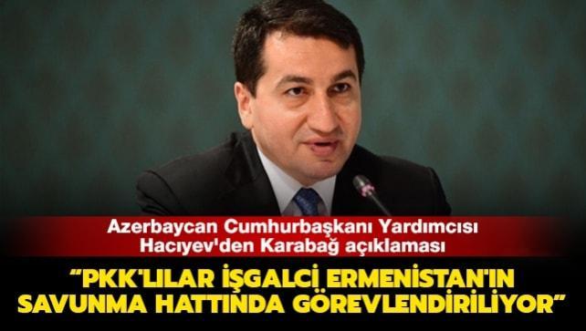 Azerbaycan Cumhurbaşkanı Yardımcısı Hacıyev'den Karabağ açıklaması: PKK'lılar işgalci Ermenistan'ın savunma hattında görevlendiriliyor