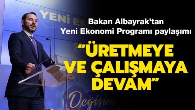 Bakan Albayrak'tan Yeni Ekonomi Programı paylaşımı: Üretmeye ve çalışmaya devam!
