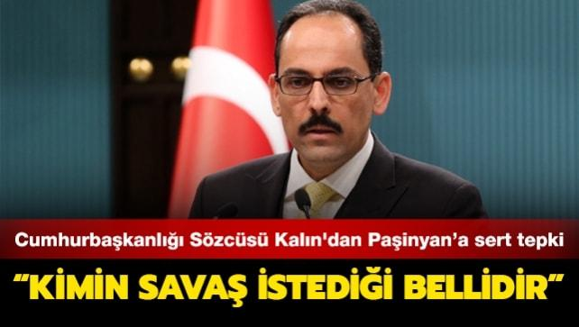 Cumhurbaşkanlığı Sözcüsü Kalın'dan Paşinyan'a sert tepki: Kimin savaş istediği bellidir