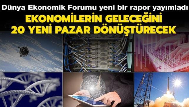 Dünya Ekonomik Forumu yeni bir rapor yayımladı: Ekonomilerin geleceğini 20 yeni pazar dönüştürecek