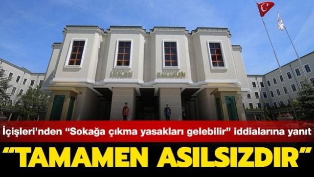 İçişleri Bakanlığından 'Türkiye'de sokağa çıkma yasakları gelebilir' iddialarına yanıt: Tamamen asılsız