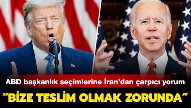 İran'dan ABD seçimlerine çarpıcı yorum: Bize teslim olmak zorunda