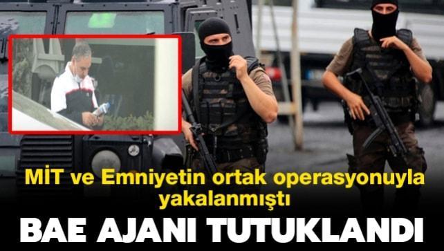 MİT ve emniyetin ortak operasyonuyla yakalanmıştı: BAE ajanı tutuklandı