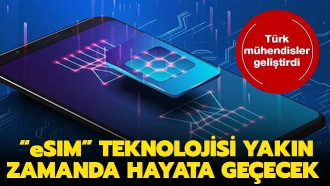 Türk mühendisler geliştirdi: 'eSIM' teknolojisi yakın zamanda hayata geçecek