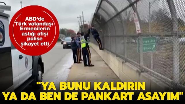 ABD'de Türk vatandaşı, Ermenilerin astığı afişi polise şikayet etti: Ya bunu kaldırın ya da ben de pankart asayım