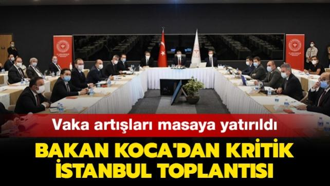 Bakan Koca'dan kritik İstanbul toplantısı... Vaka artışları masaya yatırıldı