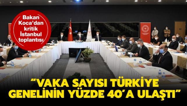 Bakan Koca'dan kritik İstanbul toplantısı: Vaka sayısı Türkiye genelinde yüzde 40'a ulaştı