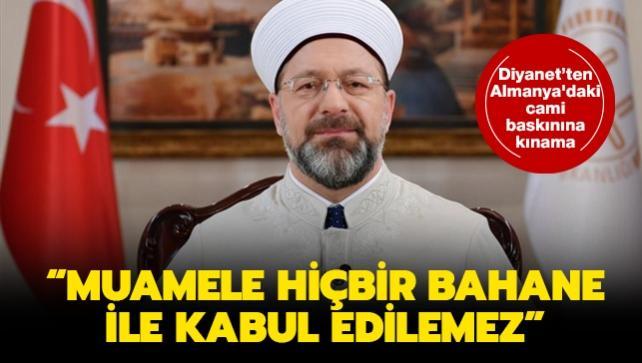 Diyanet İşleri Başkanı Erbaş'tan Almanya'daki cami baskınına kınama: Muamele hiçbir bahane ile kabul edilemez