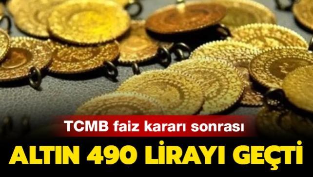 Gram altın 490 lirayı geçti! Merkez Bankası faiz kararı sonrası altın fiyatları yükselişe geçti!