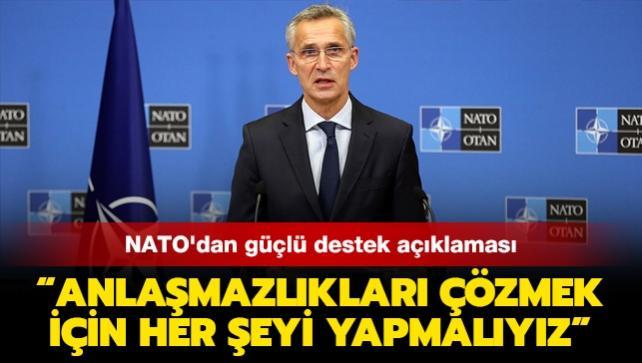 NATO'dan güçlü destek açıklaması: Anlaşmazlıkları çözmek için her şeyi yapmalıyız