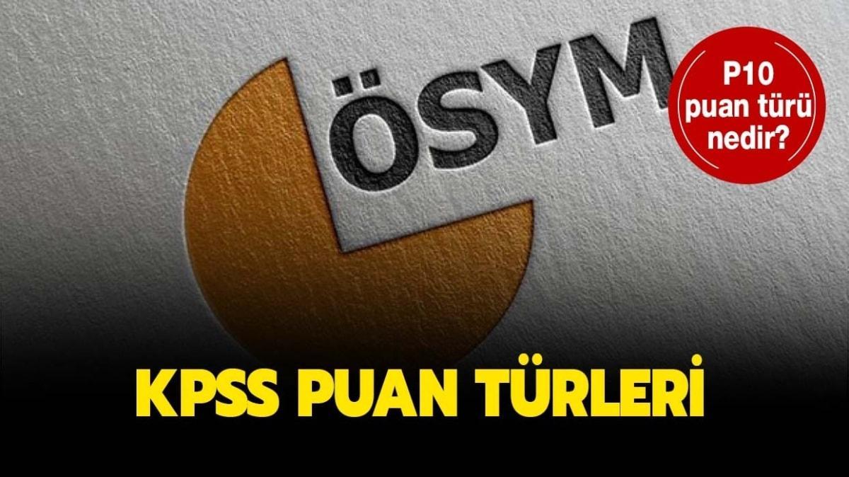 """KPSS puan türleri: KPSS öğretmenlik puan türü P10 nedir"""""""