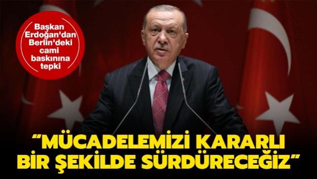 Başkan Erdoğan'dan Berlin'deki cami baskınına tepki: Mücadelemizi kararlı bir şekilde sürdüreceğiz
