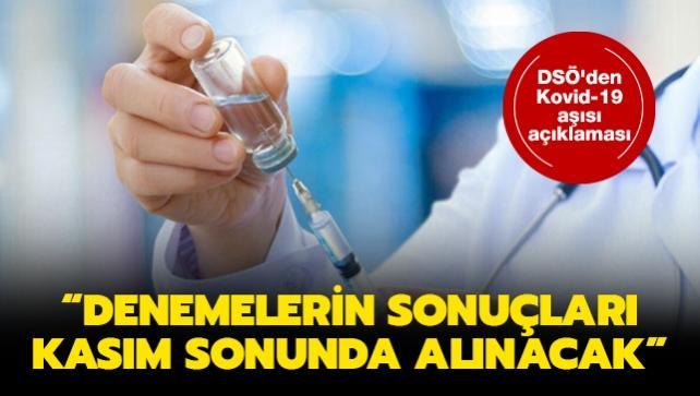 DSÖ'den kovid-19 aşısı açıklaması: Denemelerin sonuçları kasım sonunda alınacak