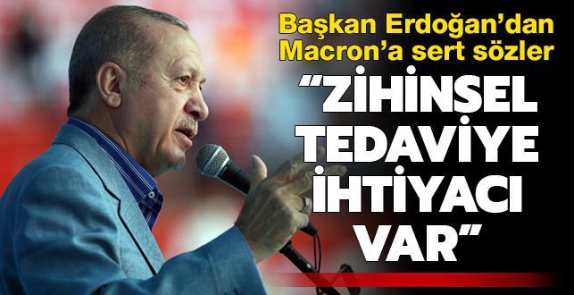 Başkan Erdoğan: Macron'un zihinsel noktada tedaviye ihtiyacı vardır