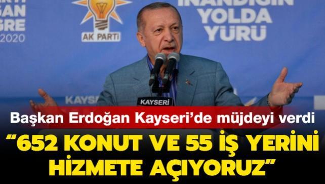 Başkan Erdoğan: 652 konut ve 55 iş yerini hizmete açıyoruz