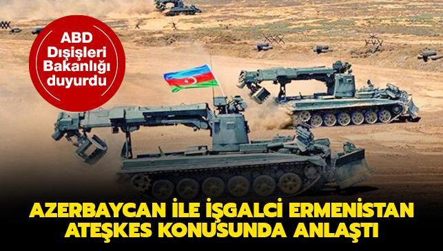 ABD Dışişleri Bakanlığı duyurdu: Azerbaycan ve işgalci Ermenistan ateşkes konusunda anlaştı