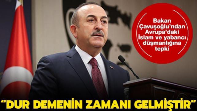 Bakan Çavuşoğlu'ndan Avrupa'daki İslam ve yabancı düşmanlığına tepki: 'Dur' demenin zamanı gelmiştir