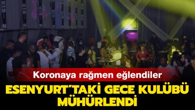 Esenyurt'ta gece kulübü mühürlendi