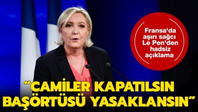 Fransız aşırı sağcı parti lideri Le Pen'den hadsiz açıklama: Başörtüsü yasaklansın, camiler kapatılsın