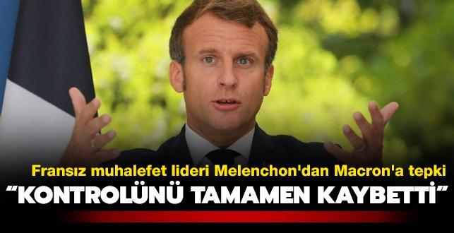 Fransız muhalefet lideri Melenchon'dan Macron'a tepki: Kontrolünü tamamen kaybetti