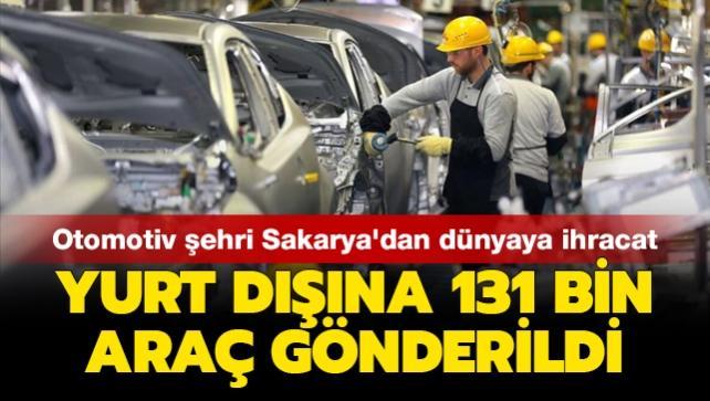 Otomotiv şehri Sakarya'dan dünyaya ihracat: Yurt dışına 131 bin araç gönderildi
