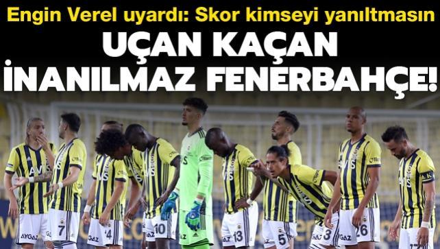 Uçan kaçan inanılmaz Fenerbahçe! Engin Verel uyardı: Skor yanıltmasın...