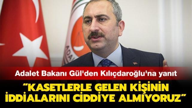 Adalet Bakanı Gül'den Kılıçdaroğlu'na yanıt:  Kasetlerle gelen kişinin iddialarını ciddiye almıyoruz