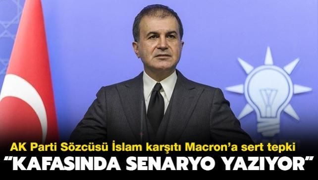 AK Parti Sözcüsü Çelik: Macron kafasında senaryo yazıyor