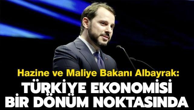 Bakan Albayrak: Türkiye ekonomisi bir dönüm noktasında