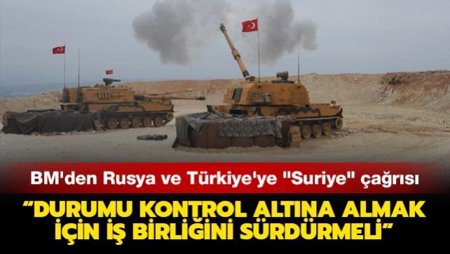 BM'den Rusya ve Türkiye'ye 'Suriye' çağrısı: İki ülke durumu kontrol altına almak için iş birliğini sürdürmeli