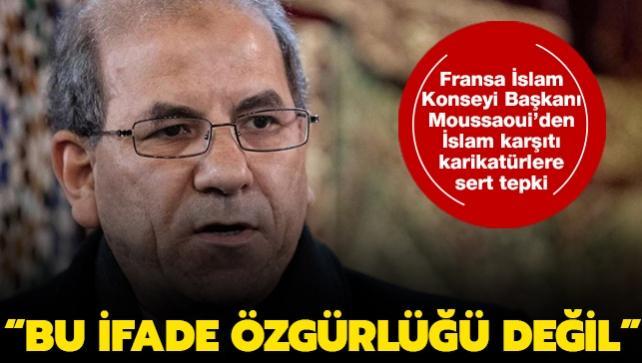 Fransa İslam Konseyi Başkanı Moussaoui'den İslam karşıtı karikatürlere sert tepki: Bu ifade özgürlüğü değil