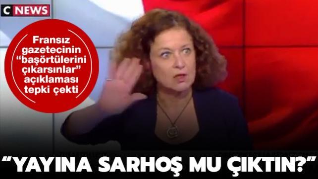 Fransız gazetecinin 'başörtülerini çıkarsınlar' açıklaması tepki çekti: Yayına sarhoş mu çıktın?
